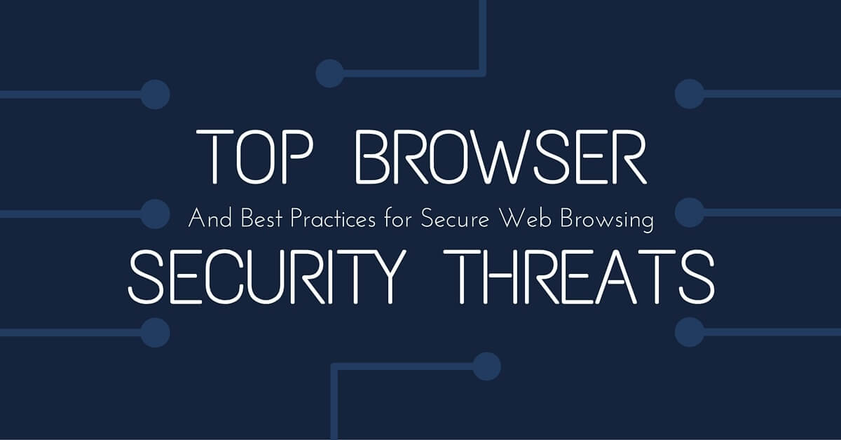 Top 3 Browser Threats to Secure Website Browsing